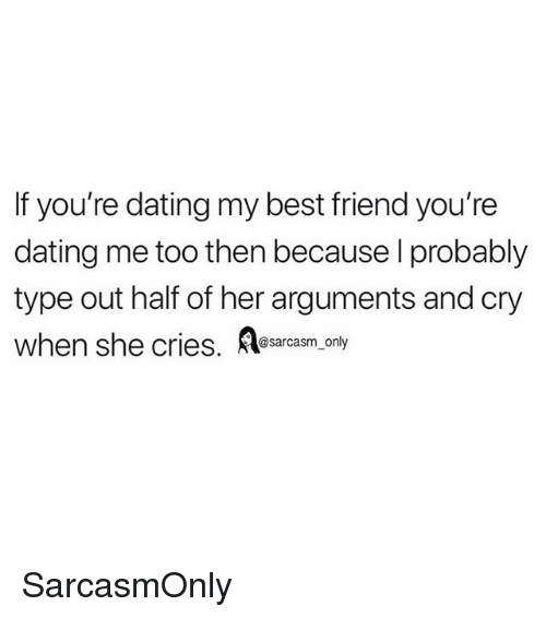 Best Friend, Dating, and Funny: If you're dating my best friend you're  dating me too then because l probably  type out half of her arguments and cry  when she cries, sarcasm only SarcasmOnly
