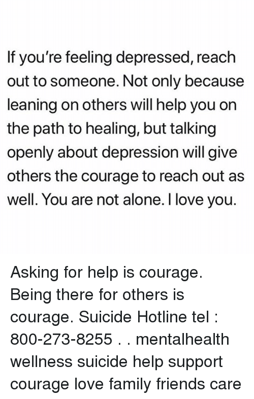 if you\u0027re feeling depressed reach out to someone not only becausebeing alone, family, and friends if you\u0027re feeling depressed, reach