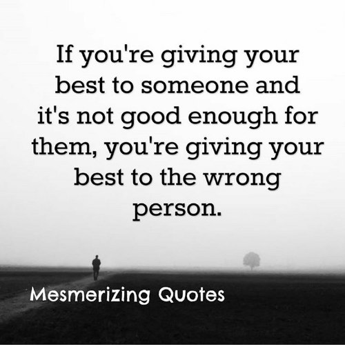 If Youre Giving Your Best To Someone And Its Not Good Enough For