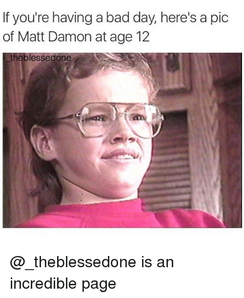 Bad, Bad Day, and Blessed: If you're having a bad day, here's a pic  of Matt Damon at age 12  the blessed (one @_theblessedone is an incredible page