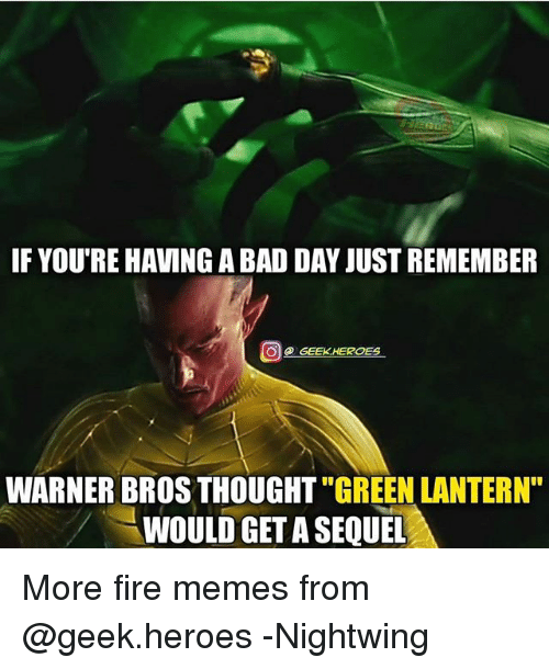 if youre having a bad day just remember geek heroes 27252186 25 best green lantern memes the memes, that memes