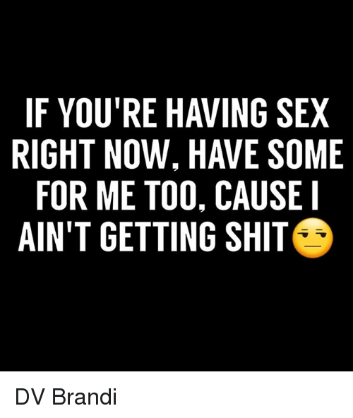 I need sex right now