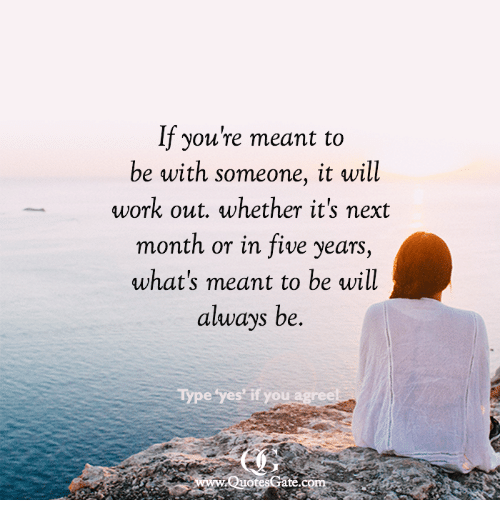 If You\'re Meant to Be With Someone It Will Work Out Whether ...