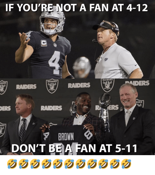 Nfl, Raiders, and Youre: IF YOU'RE NOT A FAN AT 4-12  @NFLHateMer  AIDERS  RAIDERS  RAIDERS  ERS  RAIDERS  BROWN  DON'T BE A FAN AT 5-11 🤣🤣🤣🤣🤣🤣🤣🤣🤣🤣🤣