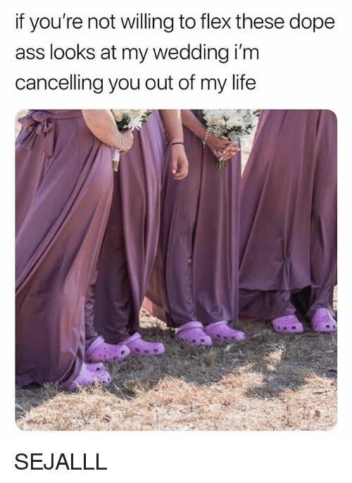 Ass, Dope, and Flexing: if you're not willing to flex these dope  ass looks at my wedding i'm  cancelling you out of my life SEJALLL