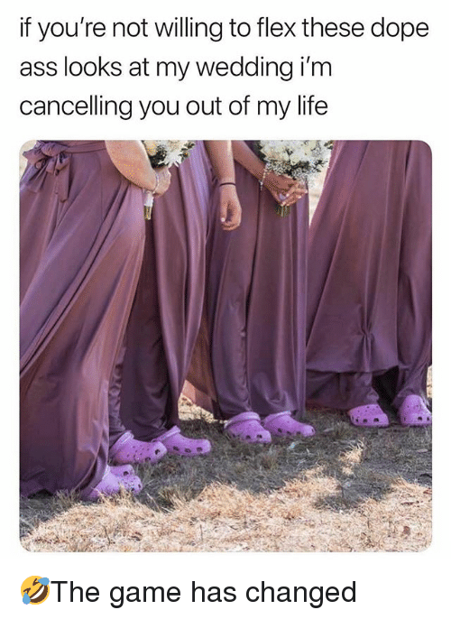 Ass, Dope, and Flexing: if you're not willing to flex these dope  ass looks at my wedding i'm  cancelling you out of my life 🤣The game has changed