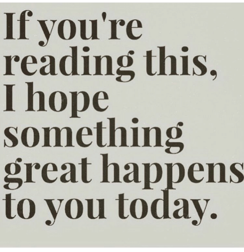 Today, Hope, and If Youre Reading This: If you're  reading this,  I hope  something  great happens  to you today.