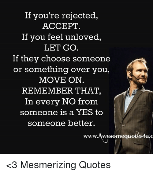 If Youre Rejected Accept If You Feel Unloved Let Go If They Choose