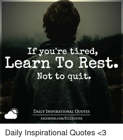 If You Re Tired Learn To Rest Not To Quit Daily Inspirational Quotes