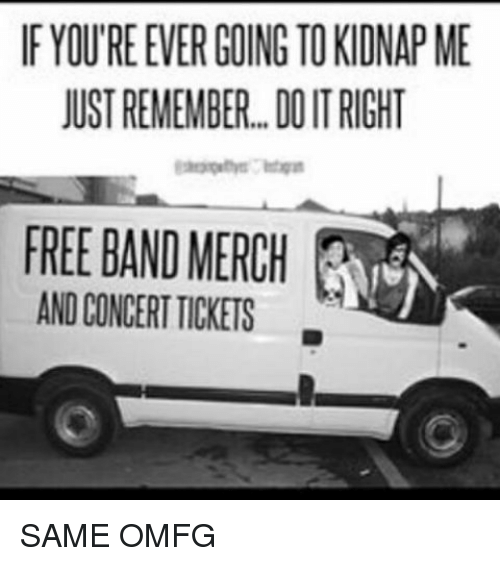 If YOUREEVERGOING TO KIDNAP ME JUSTREMEMBER DOITRIGHT FREE