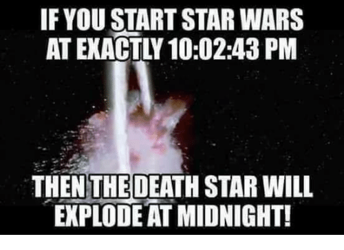 if youstart star wars then the death star will explode 15094977 if youstart star wars then the death star will explode at midnight