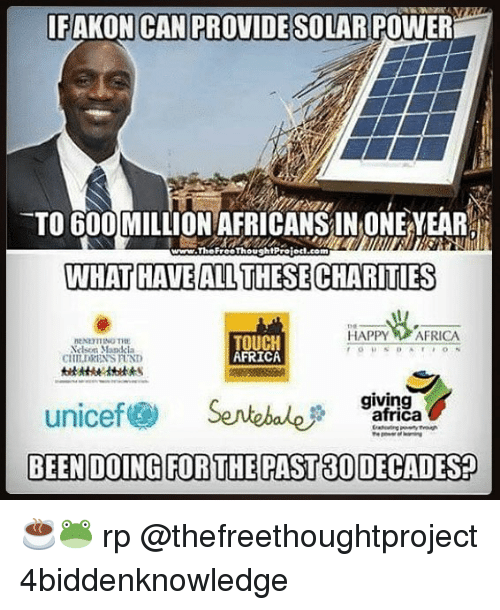 Africa, Memes, and Happy: IFAKON CAN PROVIDE SOLAR POWER  TO 600 MILLION AFRICANS IN ONE EAR  WHAT HAVEALL THESE CHARITIES  www.TheFreeThoughlProlod.com  HAPPY AFRICA  elson Mandcla  CHILDRENS FUND  TOUCH  AFRICA  giving  unicef@ Sentebale尹garAgay ☕️🐸 rp @thefreethoughtproject 4biddenknowledge