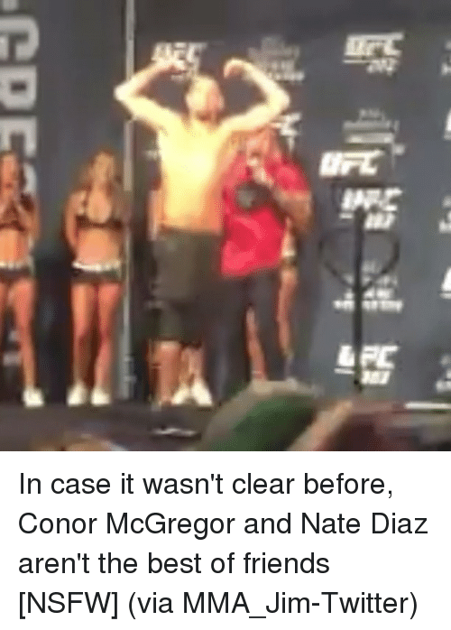 Conor McGregor, Friends, and Nsfw: IFC  &FC In case it wasn't clear before, Conor McGregor and Nate Diaz aren't the best of friends [NSFW] (via MMA_Jim-Twitter)