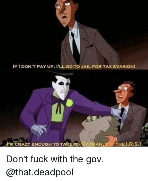 Memes, 🤖, and Enough: IFI DON'T PAY UP, l'LL GO TO JAIL FOR TAXEVASIONI  i M CRAZY ENOUGH TO TAKE ON  BATMAN BUT THE R.S.? Don't fuck with the gov. @that.deadpool