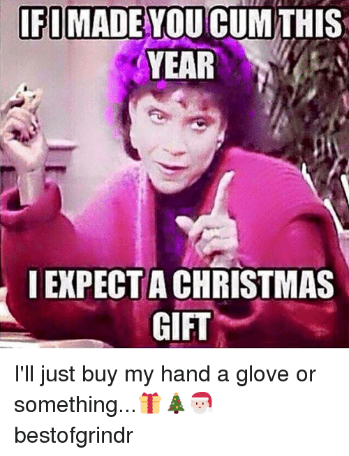 Christmas, Cum, and Grindr: IFI MADE YOU CUM THIS YEAR IEXPECTA CHRISTMAS  GIFT