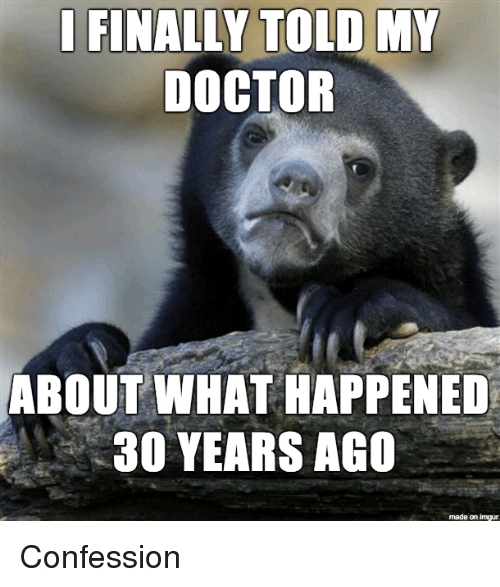 Doctor, Imgur, and What: IFINALLY TOLD MY  DOCTOR  ABOUT WHAT HAPPENED  30 YEARS AGC  made on imgur Confession