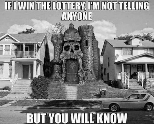 IFIWIN THE LOTTERY I'M NOT TELLING ANYONE BUT YOU WILEKNOW