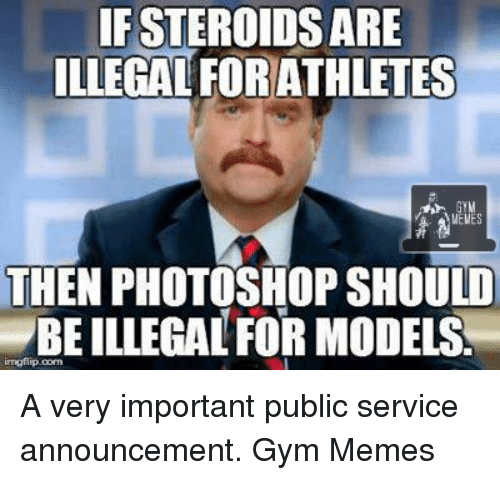ifsteroidsare illegal forathletes gym mweves then photoshop should abeillegalfor models 16826616 ✅ 25 best memes about photoshoper photoshoper memes,Important Announcement Meme