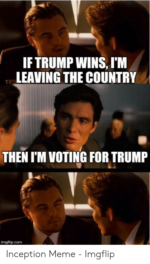 Iftrump Wins I M Leaving The Country Then I M Voting For Trump