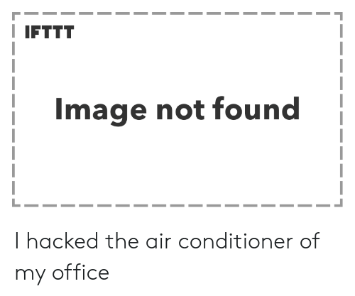 IFTTT Image Not Found I Hacked the Air Conditioner of My Office