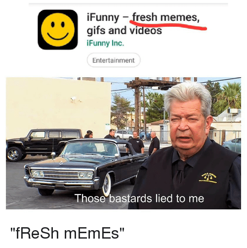 Fresh, Memes, and Videos: iFunny -fresh memes,  gifs and videos  iFunny Indc.  Entertainment  Those bastards lied to me