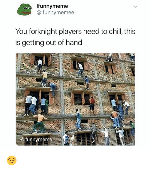 Chill, Funny, and You: Ifunnymeme  @lfunnymemee  You forknight players need to chill, this  is getting out of hand  @ifunnymeme 😏