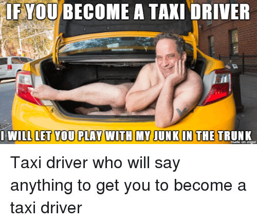 ifyoubecome a taxi driver i will let you play with 13941497 ifyoubecome a taxi driver i will let you play with my junk in the