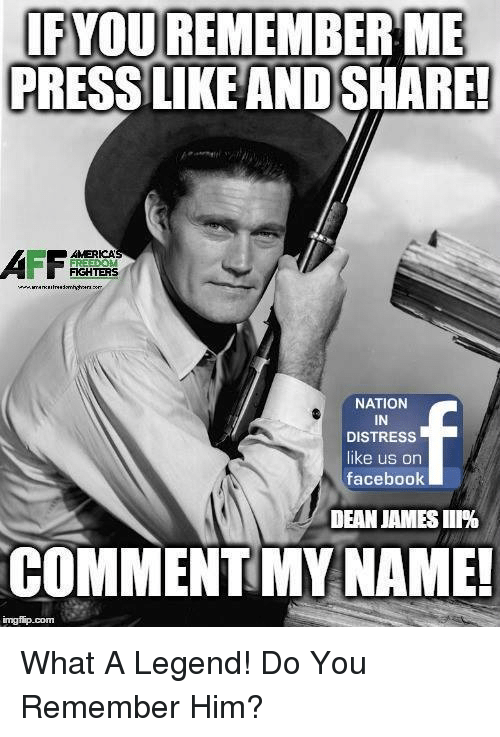 America, Facebook, and Memes: IFYOUREMEMBER ME  PRESS LIKEANDSHARE!  AMERICA  FIKGHTERS  NATION  IN  DISTRESS  like us on  facebook  DEAN JAMES 111%  COMMENTMY NAME!  imgilip.com What A Legend!  Do You Remember Him?