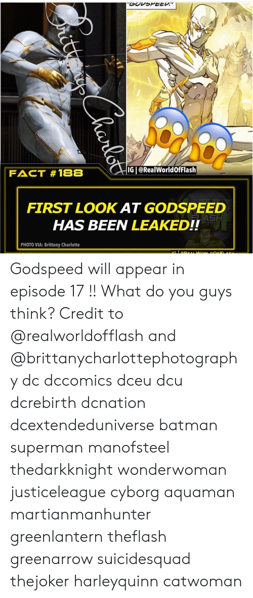 Batman, Memes, and Superman: IG 1@RealWorldOfFlash  FIRST LOOK AT GODSPEED  HAS BEEN LEAKED!!  PHOTO VIA: Brittany Charlotte Godspeed will appear in episode 17 !! What do you guys think? Credit to @realworldofflash and @brittanycharlottephotography dc dccomics dceu dcu dcrebirth dcnation dcextendeduniverse batman superman manofsteel thedarkknight wonderwoman justiceleague cyborg aquaman martianmanhunter greenlantern theflash greenarrow suicidesquad thejoker harleyquinn catwoman