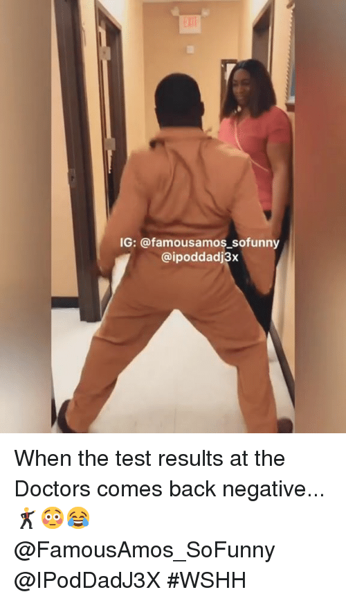 Wshh, Test, and Hood: IG: @famousamos sofunny  @ipoddadj3x When the test results at the Doctors comes back negative...🕺😳😂 @FamousAmos_SoFunny @IPodDadJ3X #WSHH