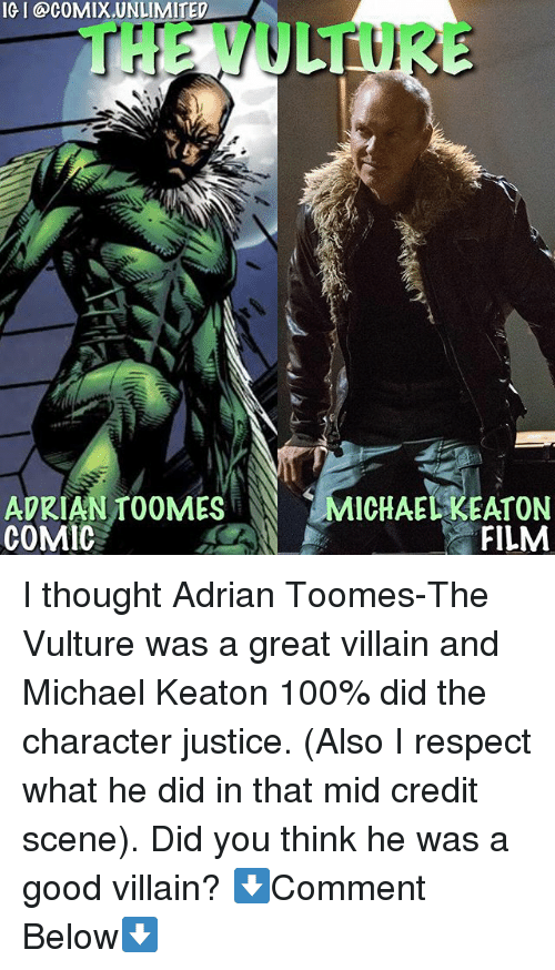 Anaconda, Memes, and Respect: IG I @coMIX.UNLIMITED  ADRIAN TOOMES  COMIC  MICHAELKEATON  FILM I thought Adrian Toomes-The Vulture was a great villain and Michael Keaton 100% did the character justice. (Also I respect what he did in that mid credit scene). Did you think he was a good villain? ⬇️Comment Below⬇️