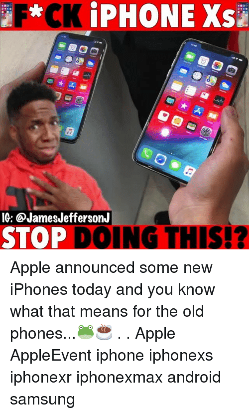 Android, Apple, and Iphone: IG: @JamesJeffersonJ  STOP DOING THIS!? Apple announced some new iPhones today and you know what that means for the old phones...🐸☕️ . . Apple AppleEvent iphone iphonexs iphonexr iphonexmax android samsung