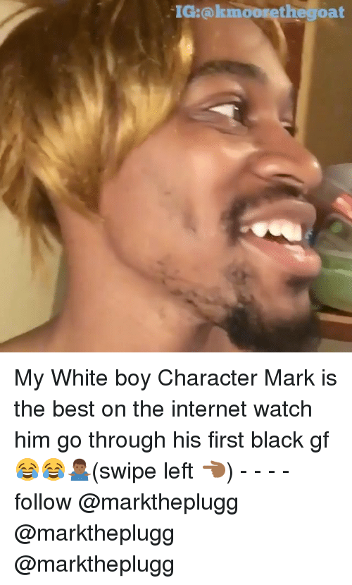 Internet, Memes, and Best: IG:@kmoorethegoat My White boy Character Mark is the best on the internet watch him go through his first black gf 😂😂🤷🏾♂️(swipe left 👈🏾) - - - - follow @marktheplugg @marktheplugg @marktheplugg