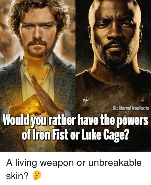 Memes, Living, and 🤖: IG: MarvelTrueFacts  Wouldyou rather have the powers  ofIron Fist or Luke Cage? A living weapon or unbreakable skin? 🤔