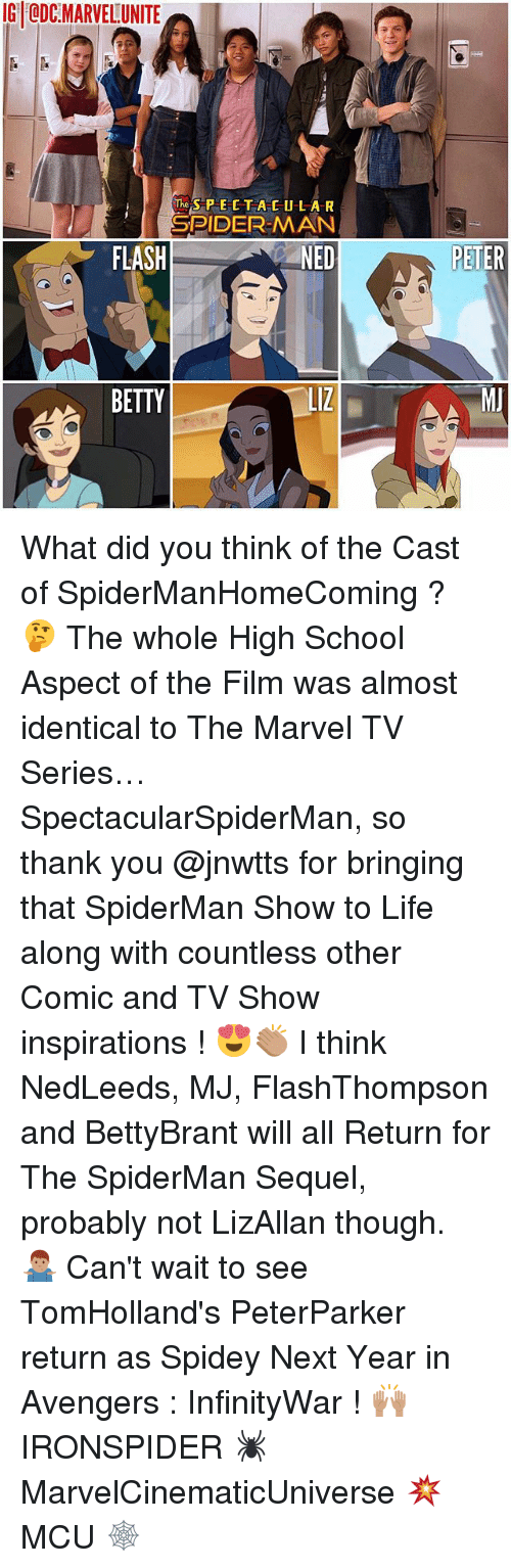 Life, Memes, and School: IG QDC:MARVELUNITE  TheSPECTACULAR  SPIDER-MAN  FLASH  NED  PETER  BETTY  LiZ What did you think of the Cast of SpiderManHomeComing ? 🤔 The whole High School Aspect of the Film was almost identical to The Marvel TV Series… SpectacularSpiderMan, so thank you @jnwtts for bringing that SpiderMan Show to Life along with countless other Comic and TV Show inspirations ! 😍👏🏽 I think NedLeeds, MJ, FlashThompson and BettyBrant will all Return for The SpiderMan Sequel, probably not LizAllan though. 🤷🏽♂️ Can't wait to see TomHolland's PeterParker return as Spidey Next Year in Avengers : InfinityWar ! 🙌🏽 IRONSPIDER 🕷 MarvelCinematicUniverse 💥 MCU 🕸