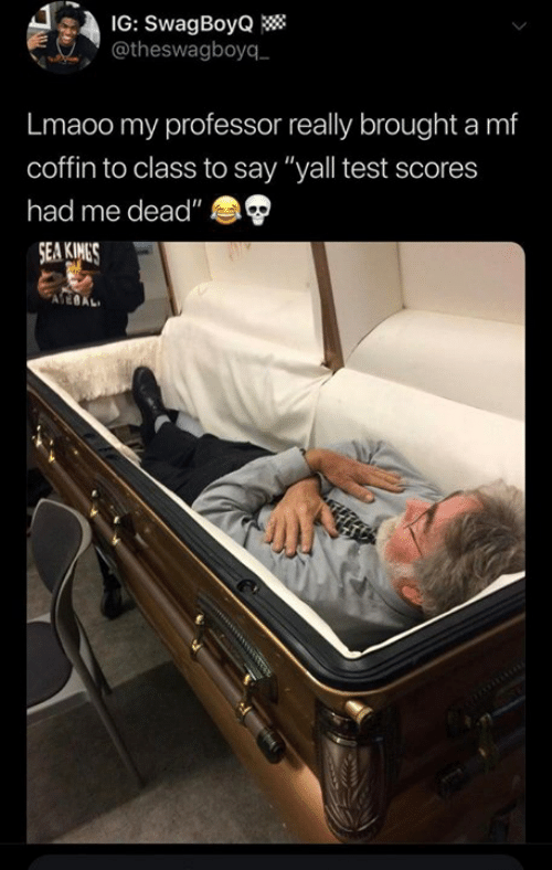 "Dank, Test, and 🤖: IG: SwagBoyQ  @theswagboyq  Lmaoo my professor really brought a mf  coffin to class to say ""yall test scores  had me dead"""