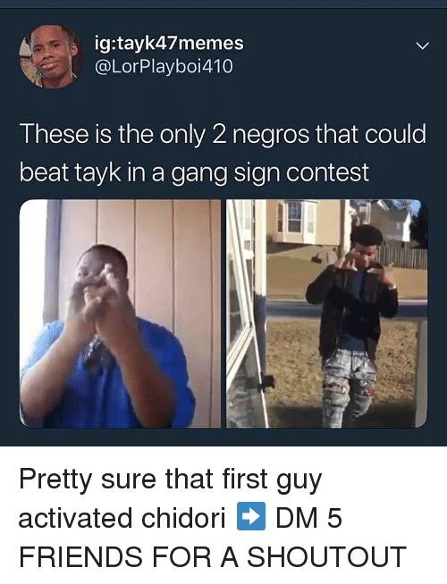 Friends, Memes, and Gang: ig:tayk47memes  @LorPlayboi410  These is the only 2 negros that could  beat tayk in a gang sign contest Pretty sure that first guy activated chidori ➡️ DM 5 FRIENDS FOR A SHOUTOUT