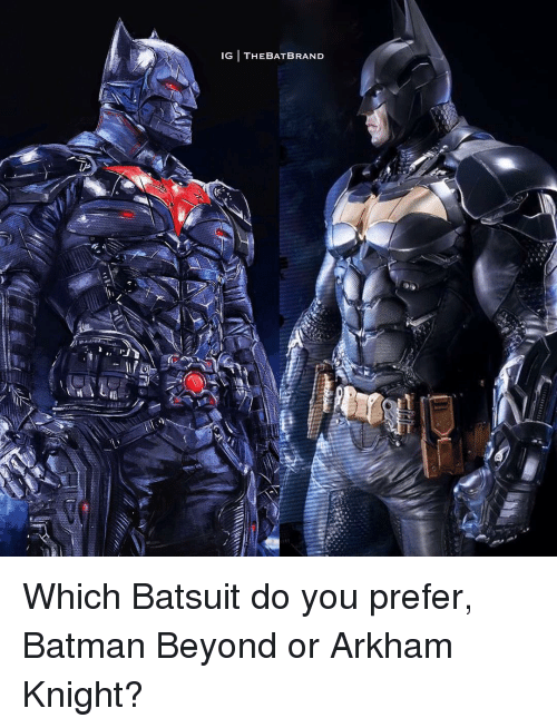 Ig The Bat Brand Which Batsuit Do You Prefer Batman Beyond Or Arkham