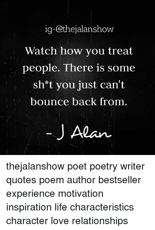 Perfect Memes, Poems, And 🤖: Ig @thejalanshow Watch How You Treat People