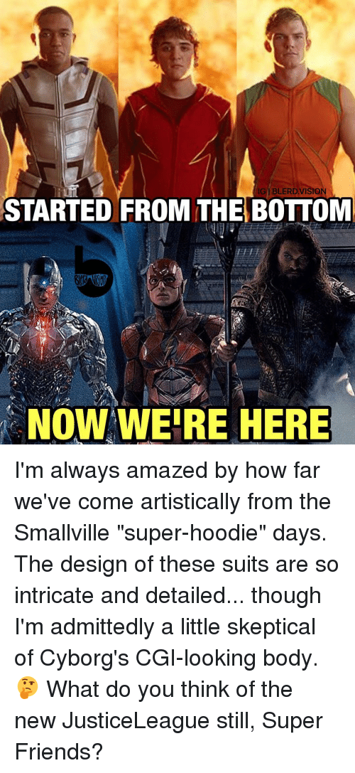 """Memes, Vision, and Suits: IGI BLERD VISION  STARTED FROM THE BOTTOM  NOW WERE HERE I'm always amazed by how far we've come artistically from the Smallville """"super-hoodie"""" days. The design of these suits are so intricate and detailed... though I'm admittedly a little skeptical of Cyborg's CGI-looking body. 🤔 What do you think of the new JusticeLeague still, Super Friends?"""