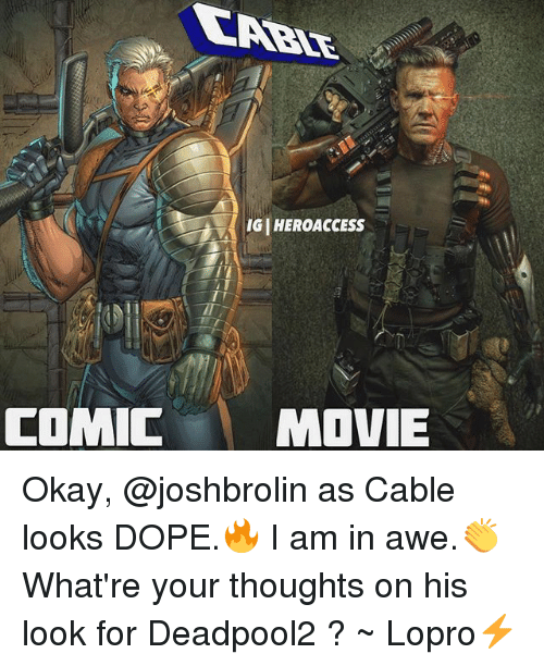 Dope, Memes, and Movie: ( IGI HEROACCESS  COMIC MOVIE Okay, @joshbrolin as Cable looks DOPE.🔥 I am in awe.👏 What're your thoughts on his look for Deadpool2 ? ~ Lopro⚡️