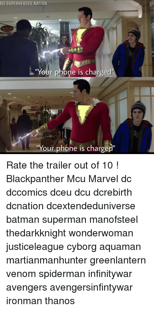 "Batman, Memes, and Phone: IGİ SUPERHEROES.NATION  RY OUR  ""Your phone is charged  Your phone is charged"" Rate the trailer out of 10 ! Blackpanther Mcu Marvel dc dccomics dceu dcu dcrebirth dcnation dcextendeduniverse batman superman manofsteel thedarkknight wonderwoman justiceleague cyborg aquaman martianmanhunter greenlantern venom spiderman infinitywar avengers avengersinfintywar ironman thanos"