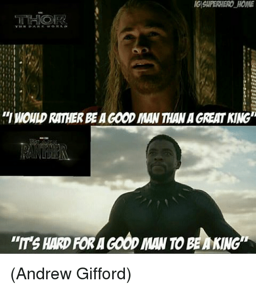 Memes, Good, and Home: IGISUPERHERO HOME  THOR  WOULD RATHER BE A GOOD MAN THANA GREAT KING  IT'S HARD FOR A GOOD MAN TO BE AKING (Andrew Gifford)