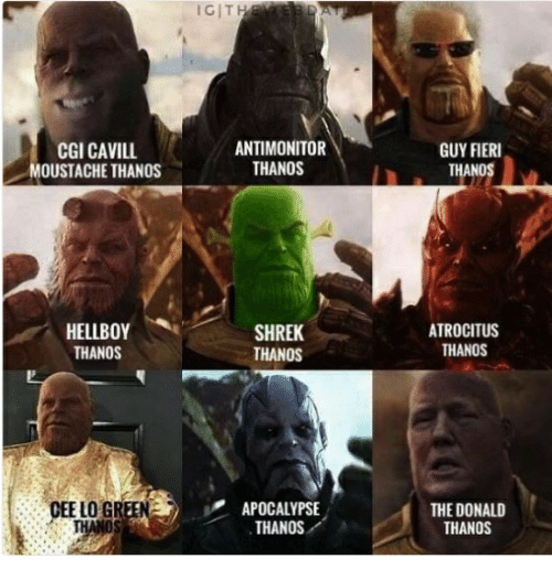 Guy Fieri, Shrek, and Thanos: IGIT  CGI CAVILL  OUSTACHE THANOS  ANTIMONITOR  THANOS  GUY FIERI  HELLBOY  THANOS  SHREK  THANOS  ATROCITUS  THANOS  CEE LO GREEN  APOCALYPSE  THANOS  THE DONALD  THANOS