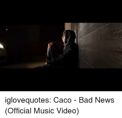 Bad, Music, and News: iglovequotes:  Caco - Bad News (Official Music Video)