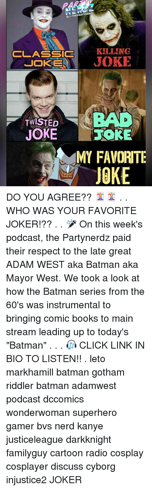 """Batman, Books, and Click: IGMOTHePARTYneRDZ  CLASSIC  KILLING  JOKE  JOKES  TWISTED  JOKE  MY FAVORITE  JOKE DO YOU AGREE?? 🃏🃏 . . WHO WAS YOUR FAVORITE JOKER!?? . . 🎤 On this week's podcast, the Partynerdz paid their respect to the late great ADAM WEST aka Batman aka Mayor West. We took a look at how the Batman series from the 60's was instrumental to bringing comic books to main stream leading up to today's """"Batman"""" . . . 🎧 CLICK LINK IN BIO TO LISTEN!! . leto markhamill batman gotham riddler batman adamwest podcast dccomics wonderwoman superhero gamer bvs nerd kanye justiceleague darkknight familyguy cartoon radio cosplay cosplayer discuss cyborg injustice2 JOKER"""
