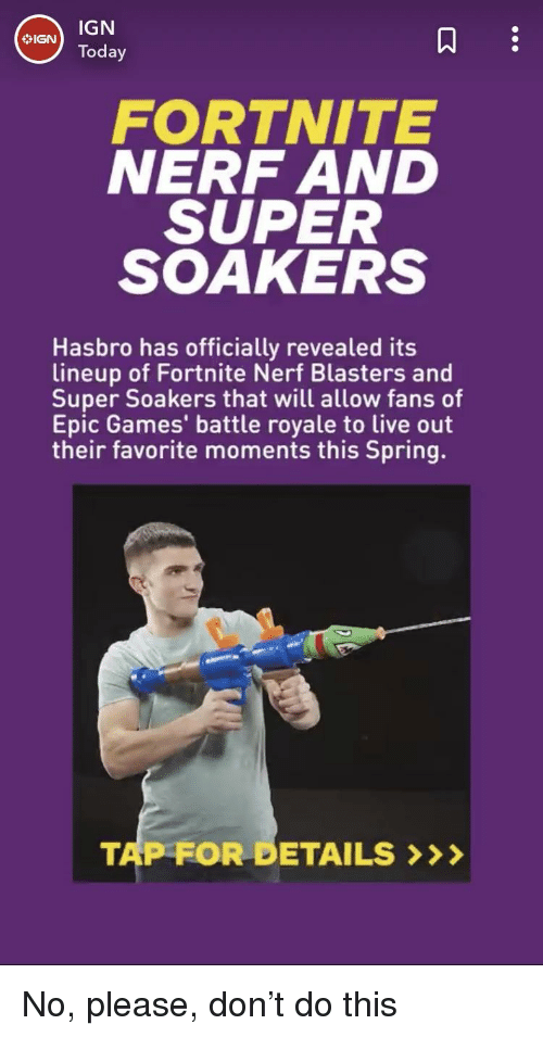 Ign Ign Today Fortnite Nerf And Super Soakers Hasbro Has Officially