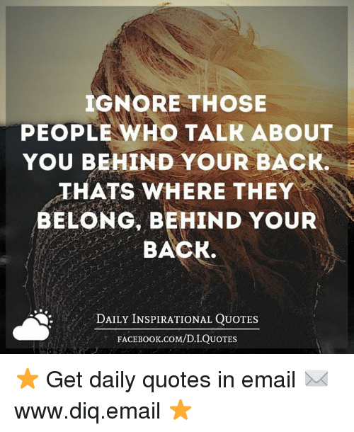 Ignore Those Peoplewho Talk About You Behind Your Back Thats Where