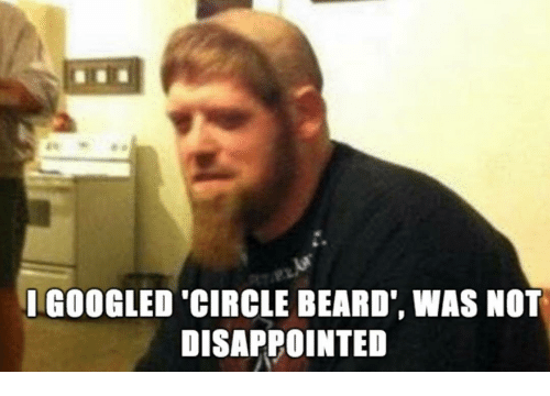 b292fa92 IGOOGLED CIRCLE BEARD WAS NOT DISAPPOINTED | Beard Meme on ME.ME