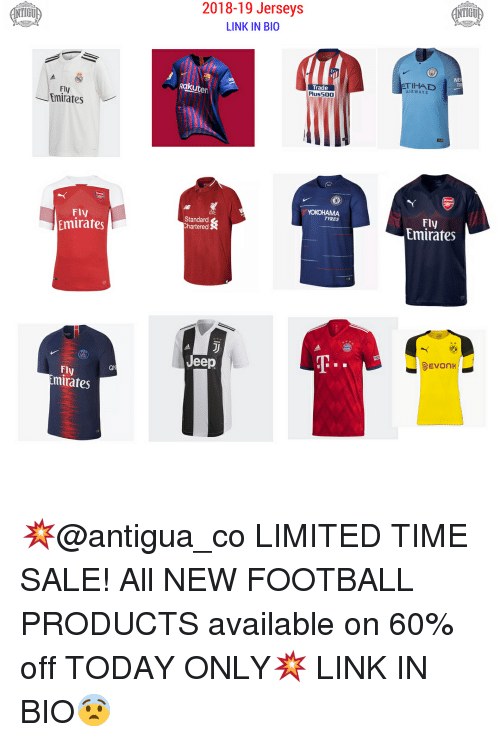 Football, Memes, and Emirates: IGU  2018-19 Jerseys  LINK IN BIO  IGU  NE  TI  ETIHAL  AIRWAYS  Trade  Plus500  Ra  ten  Fly  Emirates  Fly  Emirates  TYRES  Fly  Emirates  Standard  hartered  Jeep  Ql  FL  ly  mirates 💥@antigua_co LIMITED TIME SALE! All NEW FOOTBALL PRODUCTS available on 60% off TODAY ONLY💥 LINK IN BIO😨